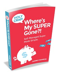 Holy Crap! Where's My Super Gone? by Audrey Dawson CPA